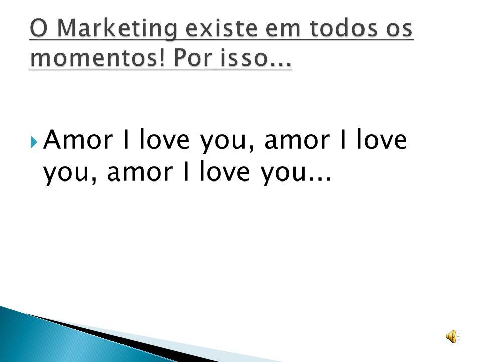 Amor I love you, amor I love you, amor I love you...