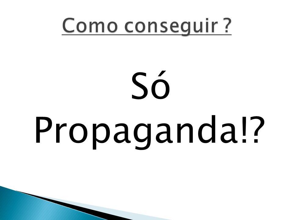 Só Propaganda!?