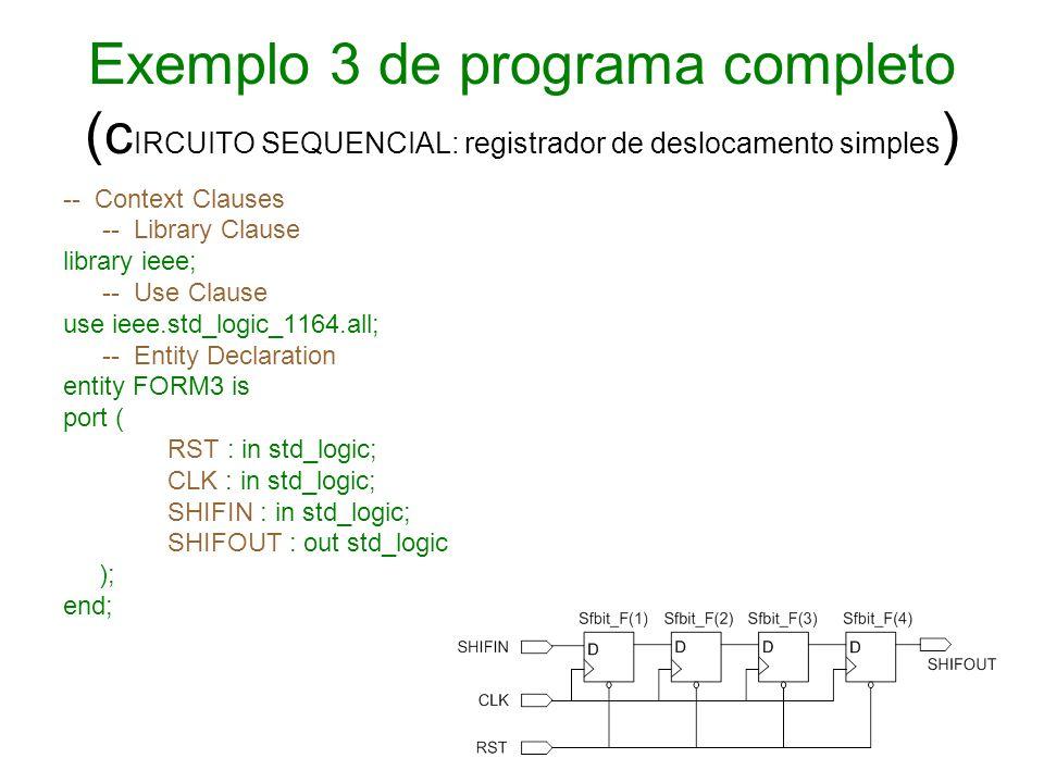 Exemplo 3 de programa completo (c IRCUITO SEQUENCIAL: registrador de deslocamento simples ) -- Context Clauses -- Library Clause library ieee; -- Use