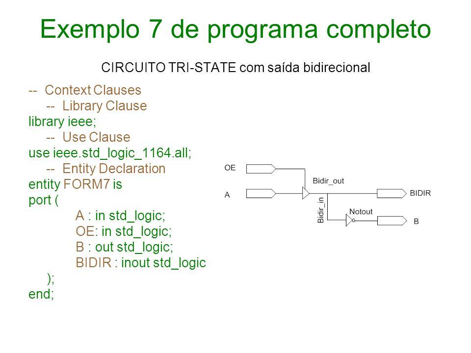 Exemplo 7 de programa completo CIRCUITO TRI-STATE com saída bidirecional -- Context Clauses -- Library Clause library ieee; -- Use Clause use ieee.std