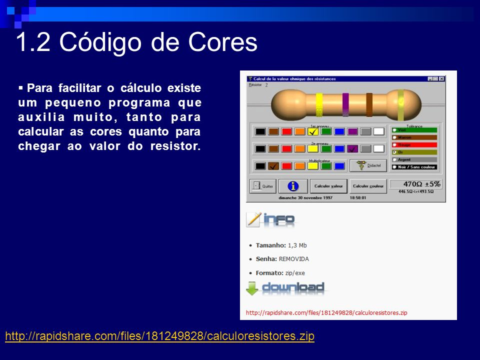 Para facilitar o cálculo existe um pequeno programa que auxilia muito, tanto para calcular as cores quanto para chegar ao valor do resistor. http://ra