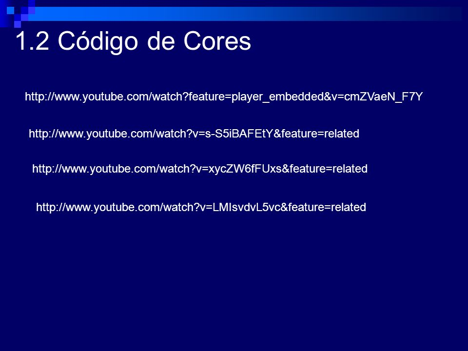 1.2 Código de Cores http://www.youtube.com/watch?feature=player_embedded&v=cmZVaeN_F7Y http://www.youtube.com/watch?v=s-S5iBAFEtY&feature=related http