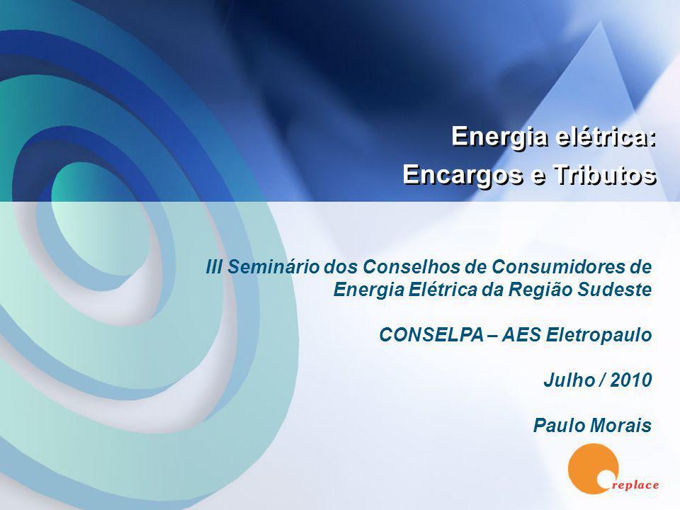 Replace Consultoria 1 III Seminário dos Conselhos de Consumidores de Energia Elétrica da Região Sudeste CONSELPA – AES Eletropaulo Julho / 2010 Paulo