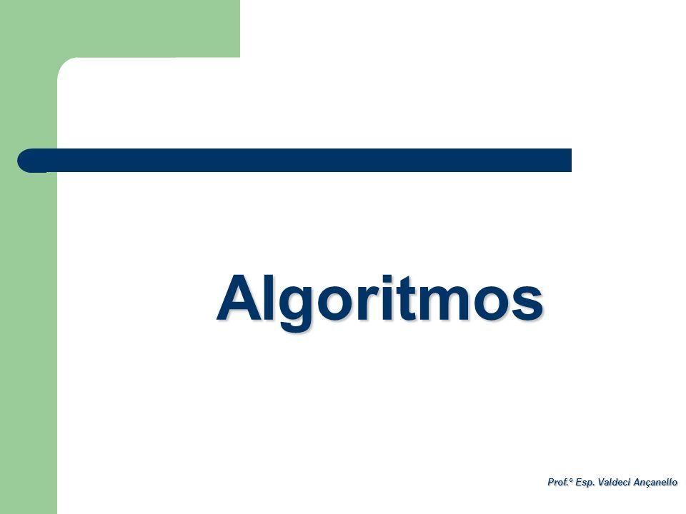 Prof.º Esp. Valdeci Ançanello Algoritmos