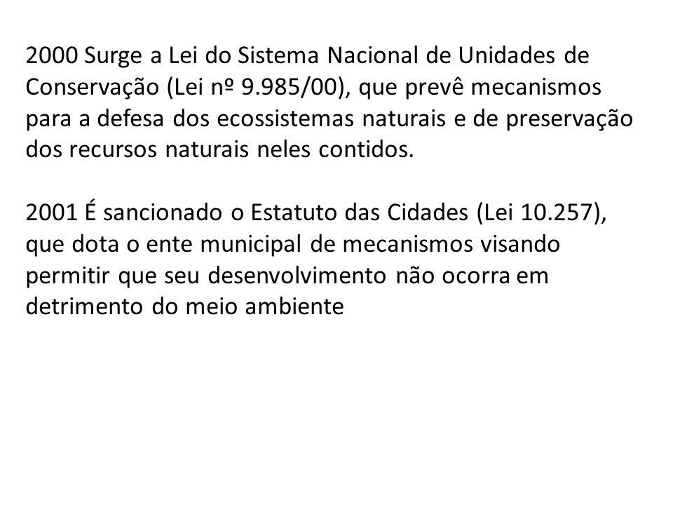 2000 Surge a Lei do Sistema Nacional de Unidades de Conservação (Lei nº 9.985/00), que prevê mecanismos para a defesa dos ecossistemas naturais e de p