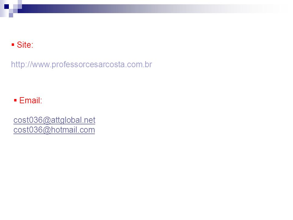 Site: http://www.professorcesarcosta.com.br Email: cost036@attglobal.net cost036@hotmail.com