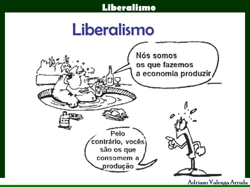 Liberalismo Adriano Valenga Arruda David Ricardo : lei férrea dos salários - o preço da força de trabalho deveria ser só o equivalente ao necessário à subsistência do trabalhador.