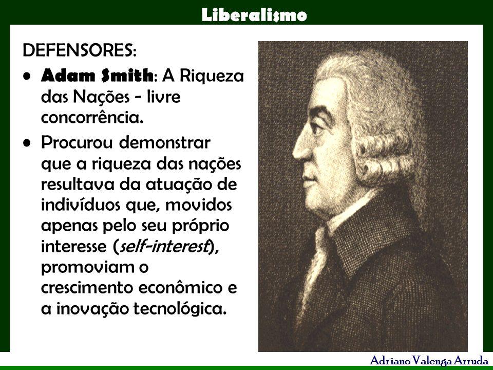 Liberalismo Adriano Valenga Arruda DEFENSORES: Adam Smith : A Riqueza das Nações - livre concorrência. Procurou demonstrar que a riqueza das nações re
