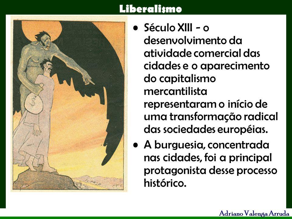 Liberalismo Adriano Valenga Arruda Século XIII - o desenvolvimento da atividade comercial das cidades e o aparecimento do capitalismo mercantilista re