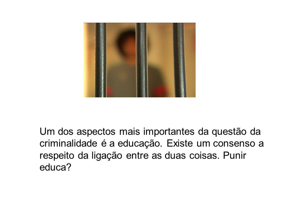 Um dos aspectos mais importantes da questão da criminalidade é a educação. Existe um consenso a respeito da ligação entre as duas coisas. Punir educa?