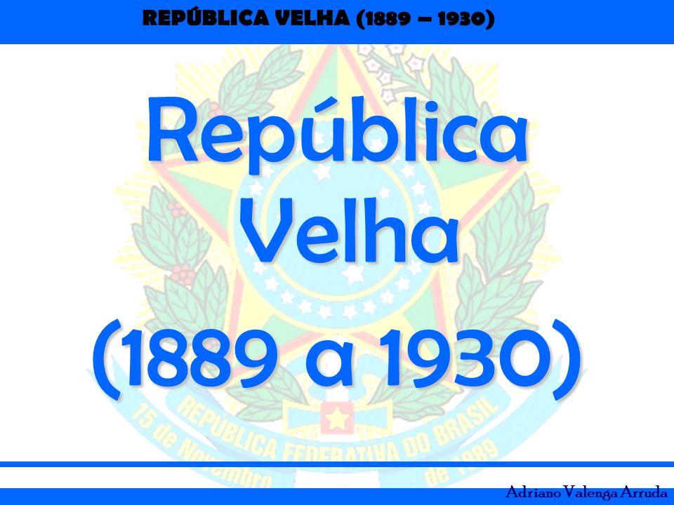 REPÚBLICA VELHA (1889 – 1930) Adriano Valenga Arruda 1ª expedição - Luiz Viana cede às pressões e manda uma tropa de 100 homens destruir a região.