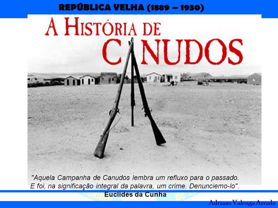 REPÚBLICA VELHA (1889 – 1930) Adriano Valenga Arruda 2ª expedição : 543 praças, 14 oficiais e 3 médicos.