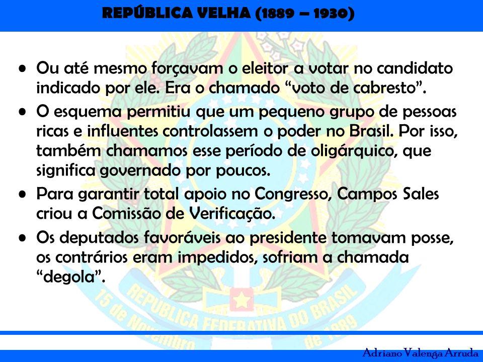 REPÚBLICA VELHA (1889 – 1930) Adriano Valenga Arruda Ou até mesmo forçavam o eleitor a votar no candidato indicado por ele. Era o chamado voto de cabr