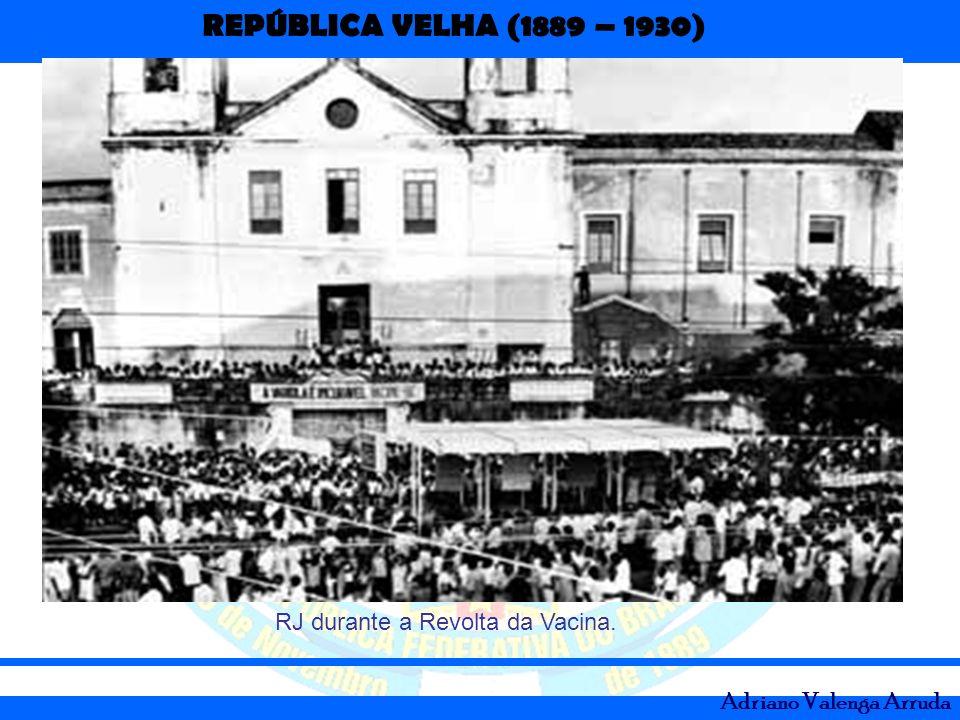 REPÚBLICA VELHA (1889 – 1930) Adriano Valenga Arruda RJ durante a Revolta da Vacina.