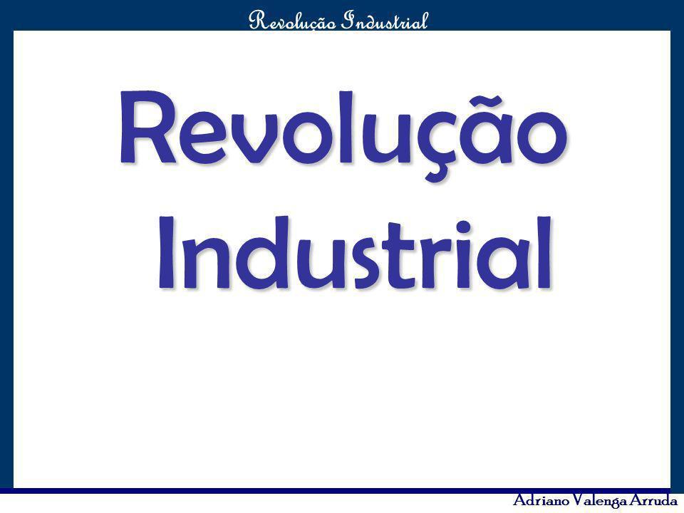 O maior conflito da história Revolução Industrial Adriano Valenga Arruda Revolução Industrial