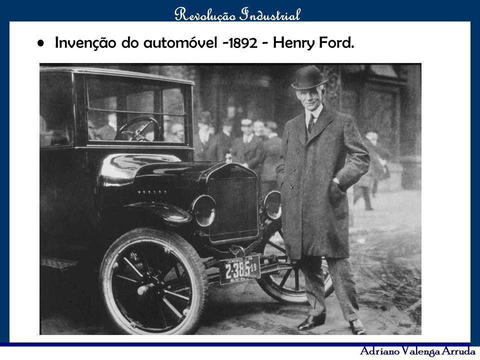 O maior conflito da história Revolução Industrial Adriano Valenga Arruda Invenção do automóvel -1892 - Henry Ford.