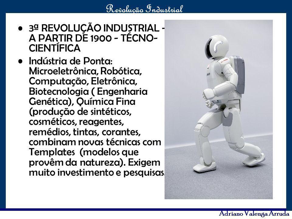 O maior conflito da história Revolução Industrial Adriano Valenga Arruda 3ª REVOLUÇÃO INDUSTRIAL - A PARTIR DE 1900 - TÉCNO- CIENTÍFICA Indústria de P