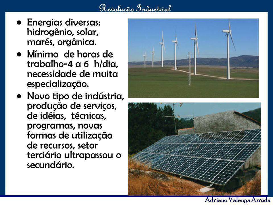 O maior conflito da história Revolução Industrial Adriano Valenga Arruda Energias diversas: hidrogênio, solar, marés, orgânica. Mínimo de horas de tra