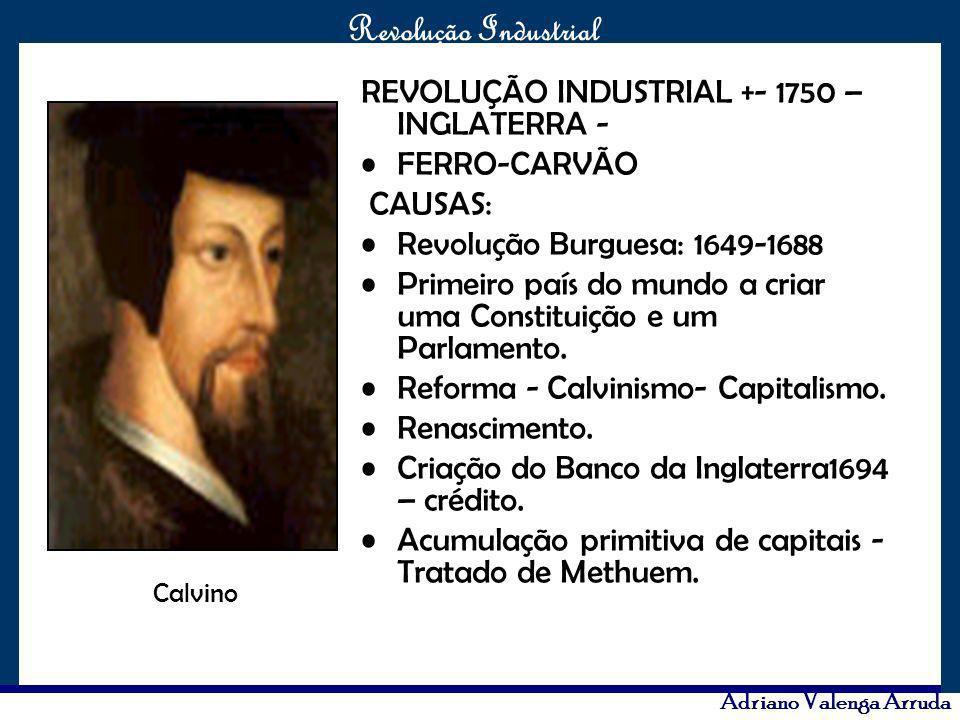 O maior conflito da história Revolução Industrial Adriano Valenga Arruda REVOLUÇÃO INDUSTRIAL +- 1750 – INGLATERRA - FERRO-CARVÃO CAUSAS: Revolução Bu