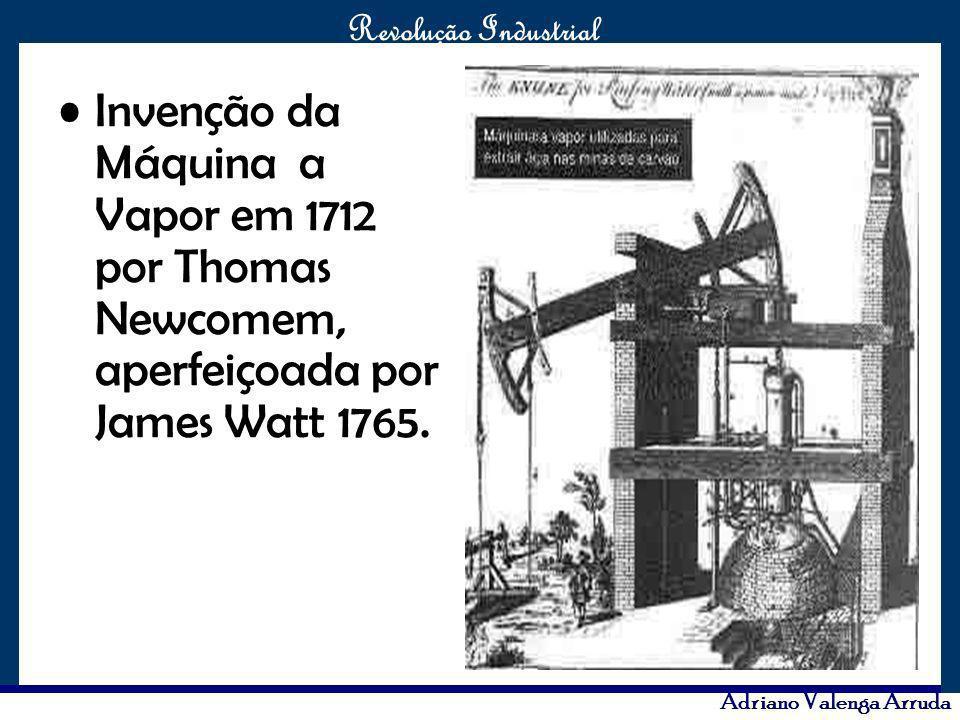 O maior conflito da história Revolução Industrial Adriano Valenga Arruda Invenção da Máquina a Vapor em 1712 por Thomas Newcomem, aperfeiçoada por Jam