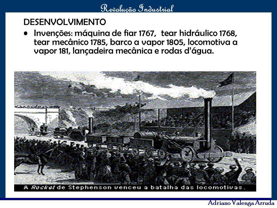 O maior conflito da história Revolução Industrial Adriano Valenga Arruda DESENVOLVIMENTO Invenções: máquina de fiar 1767, tear hidráulico 1768, tear m