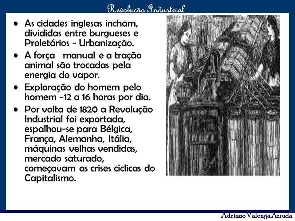 O maior conflito da história Revolução Industrial Adriano Valenga Arruda As cidades inglesas incham, divididas entre burgueses e Proletários - Urbaniz