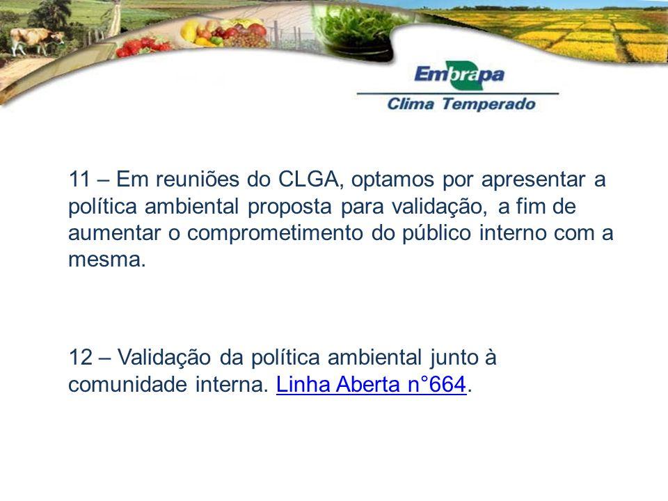 11 – Em reuniões do CLGA, optamos por apresentar a política ambiental proposta para validação, a fim de aumentar o comprometimento do público interno