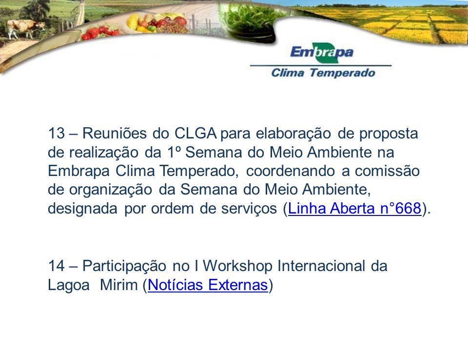 13 – Reuniões do CLGA para elaboração de proposta de realização da 1º Semana do Meio Ambiente na Embrapa Clima Temperado, coordenando a comissão de or