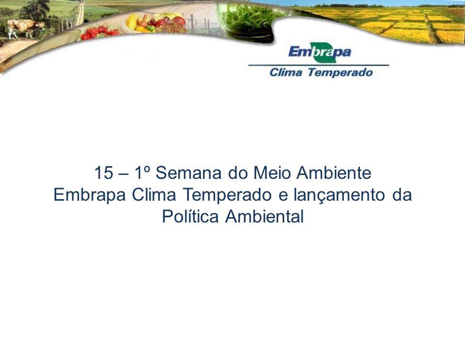 15 – 1º Semana do Meio Ambiente Embrapa Clima Temperado e lançamento da Política Ambiental