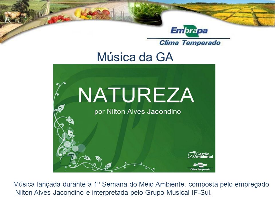 Música da GA Música lançada durante a 1º Semana do Meio Ambiente, composta pelo empregado Nilton Alves Jacondino e interpretada pelo Grupo Musical IF-