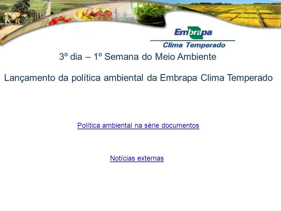 3º dia – 1º Semana do Meio Ambiente Lançamento da política ambiental da Embrapa Clima Temperado Notícias externas Política ambiental na série document