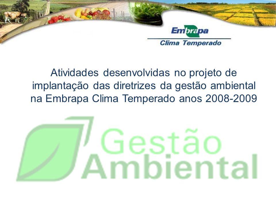 Atividades desenvolvidas no projeto de implantação das diretrizes da gestão ambiental na Embrapa Clima Temperado anos 2008-2009