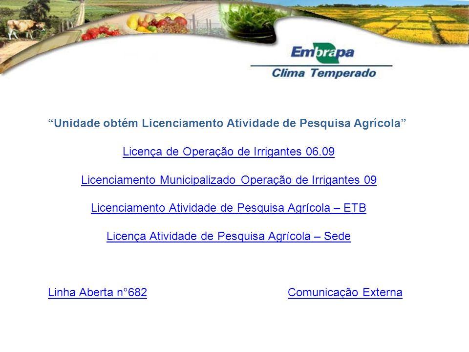 Unidade obtém Licenciamento Atividade de Pesquisa Agrícola Licença de Operação de Irrigantes 06.09 Licenciamento Municipalizado Operação de Irrigantes