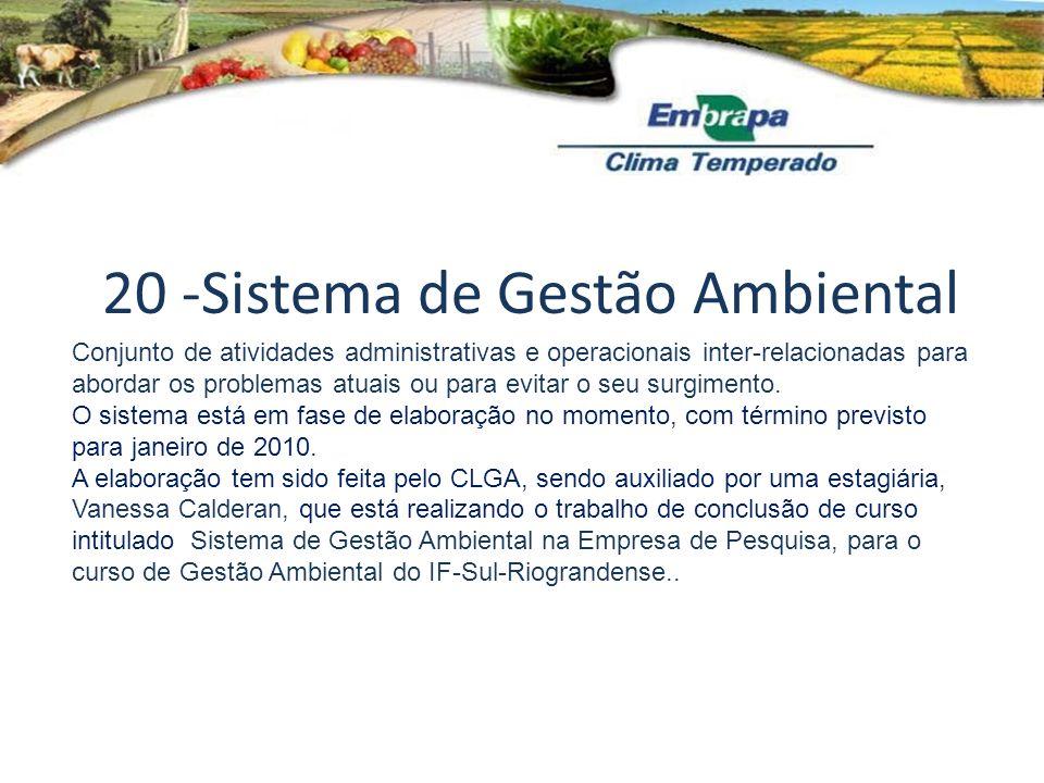 20 -Sistema de Gestão Ambiental Conjunto de atividades administrativas e operacionais inter-relacionadas para abordar os problemas atuais ou para evit