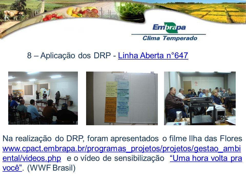 8 – Aplicação dos DRP - Linha Aberta n°647Linha Aberta n°647 Na realização do DRP, foram apresentados o filme Ilha das Flores www.cpact.embrapa.br/pro