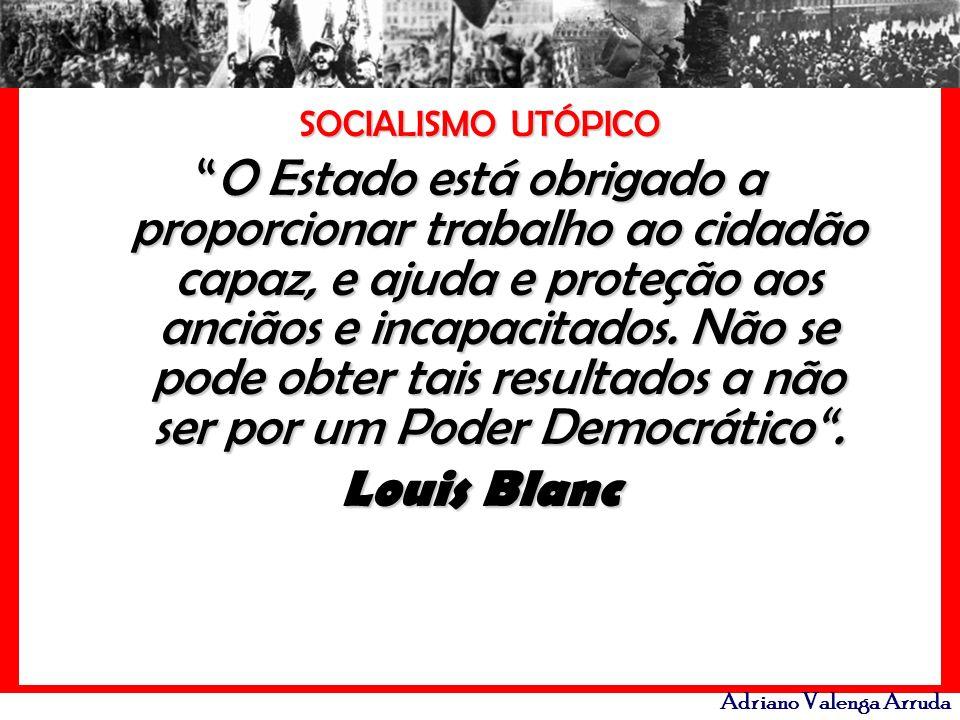 Adriano Valenga Arruda SOCIALISMO UTÓPICO O Estado está obrigado a proporcionar trabalho ao cidadão capaz, e ajuda e proteção aos anciãos e incapacita
