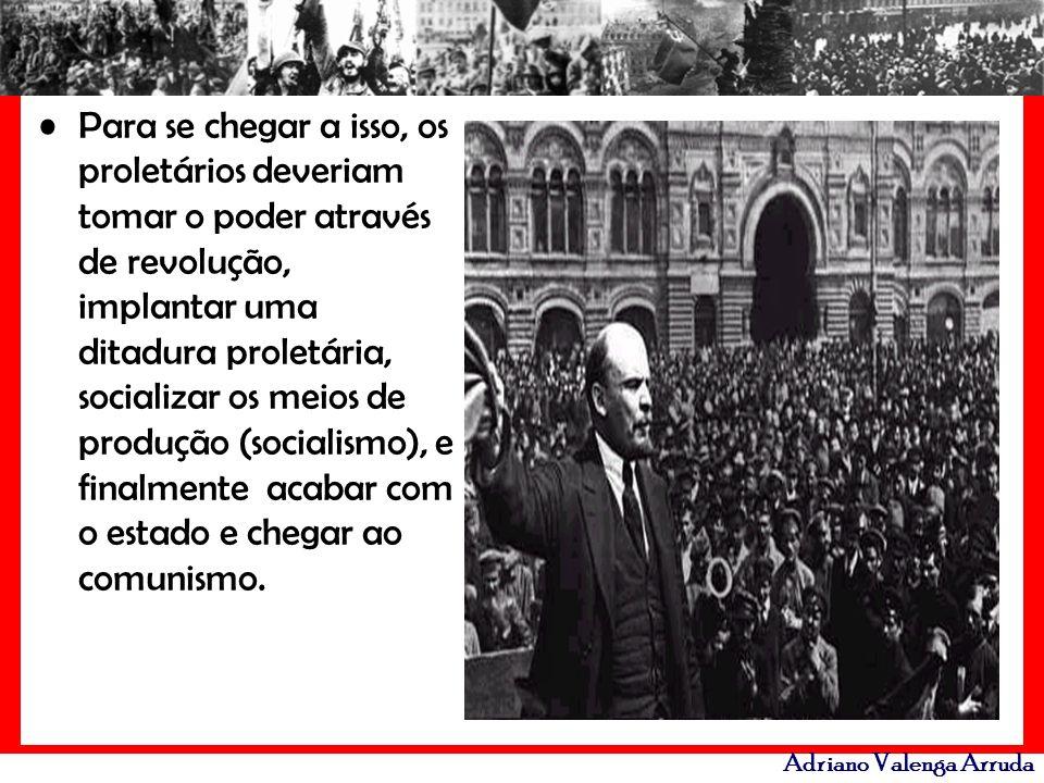 Adriano Valenga Arruda Para se chegar a isso, os proletários deveriam tomar o poder através de revolução, implantar uma ditadura proletária, socializa