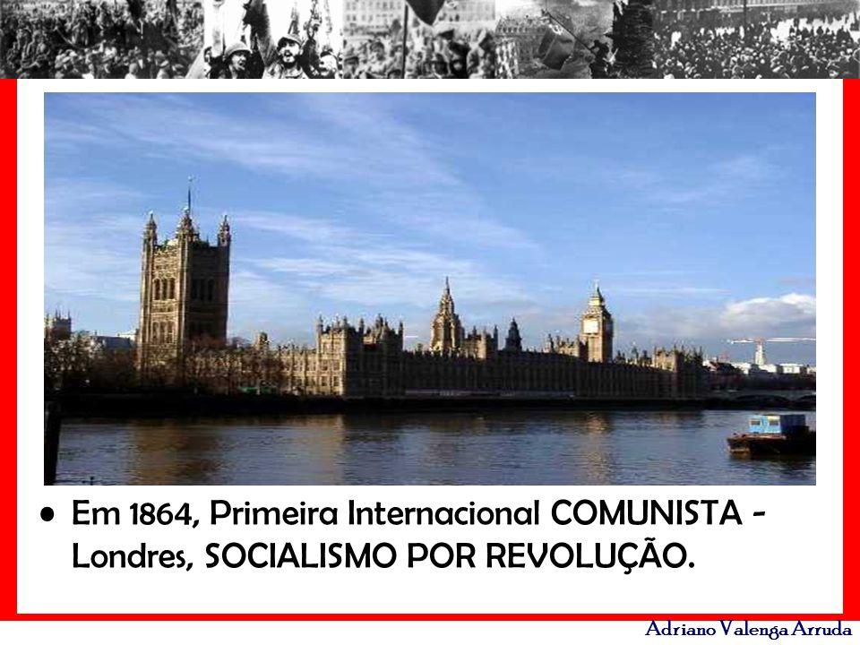 Adriano Valenga Arruda Em 1864, Primeira Internacional COMUNISTA - Londres, SOCIALISMO POR REVOLUÇÃO.