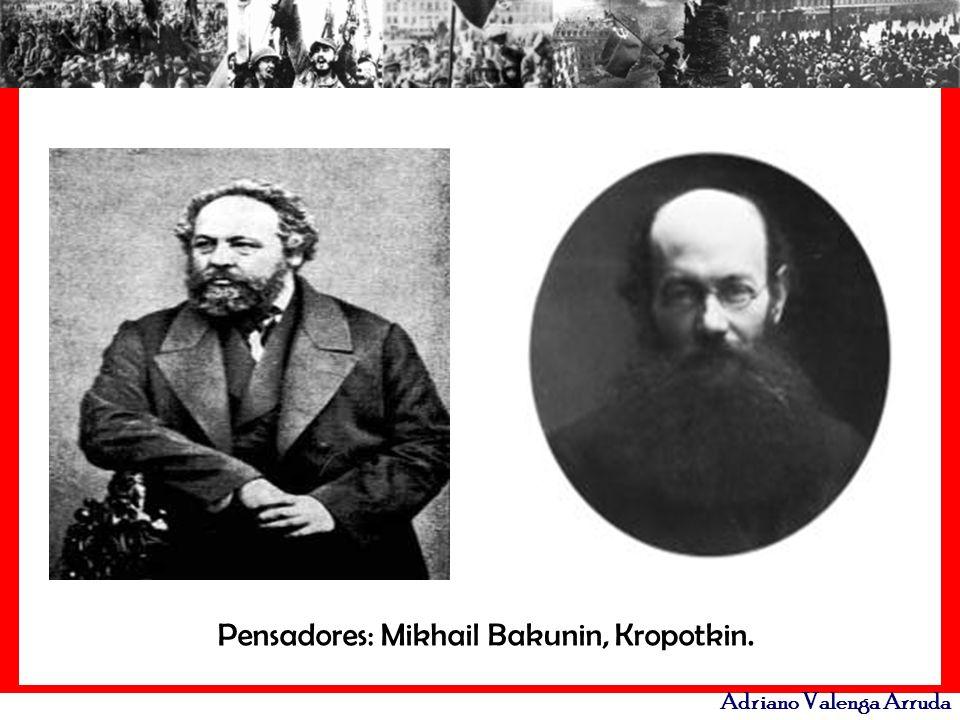 Adriano Valenga Arruda Pensadores: Mikhail Bakunin, Kropotkin.