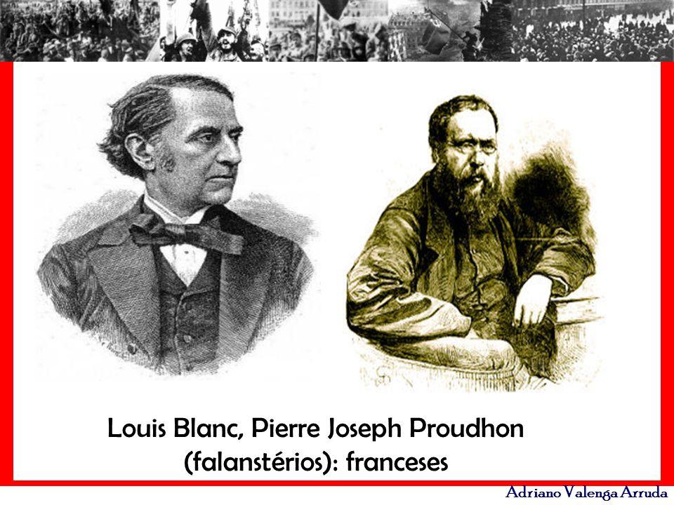 Adriano Valenga Arruda Louis Blanc, Pierre Joseph Proudhon (falanstérios): franceses