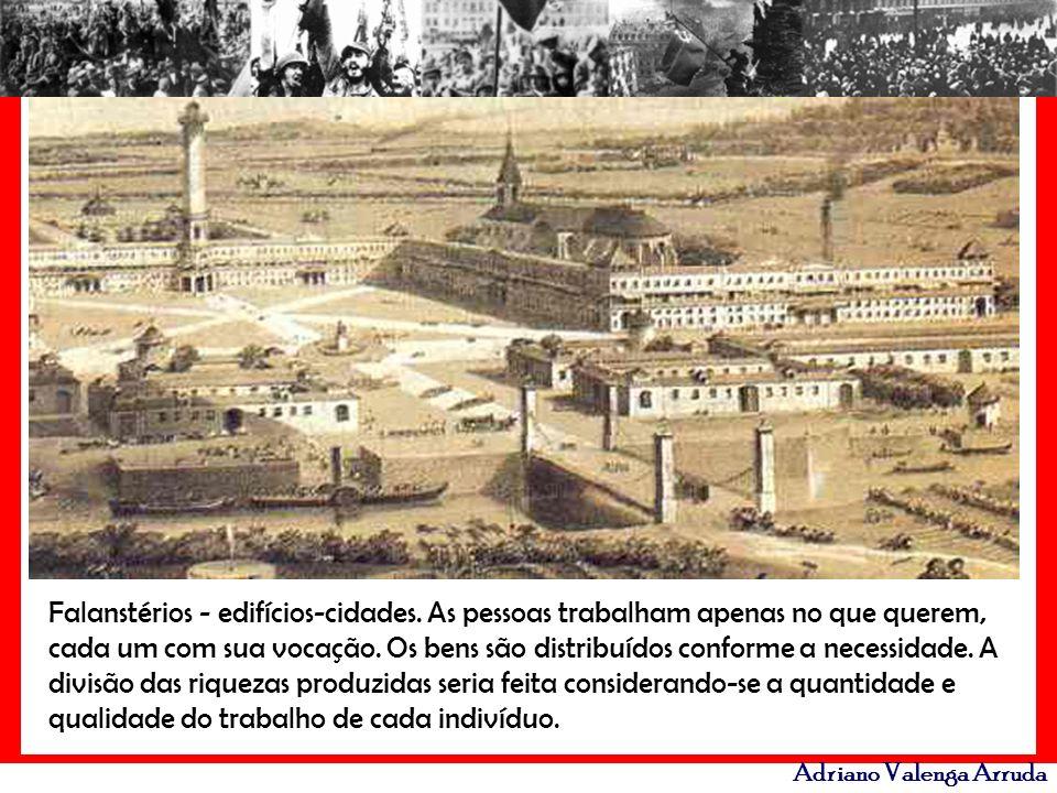 Adriano Valenga Arruda Falanstérios - edifícios-cidades. As pessoas trabalham apenas no que querem, cada um com sua vocação. Os bens são distribuídos