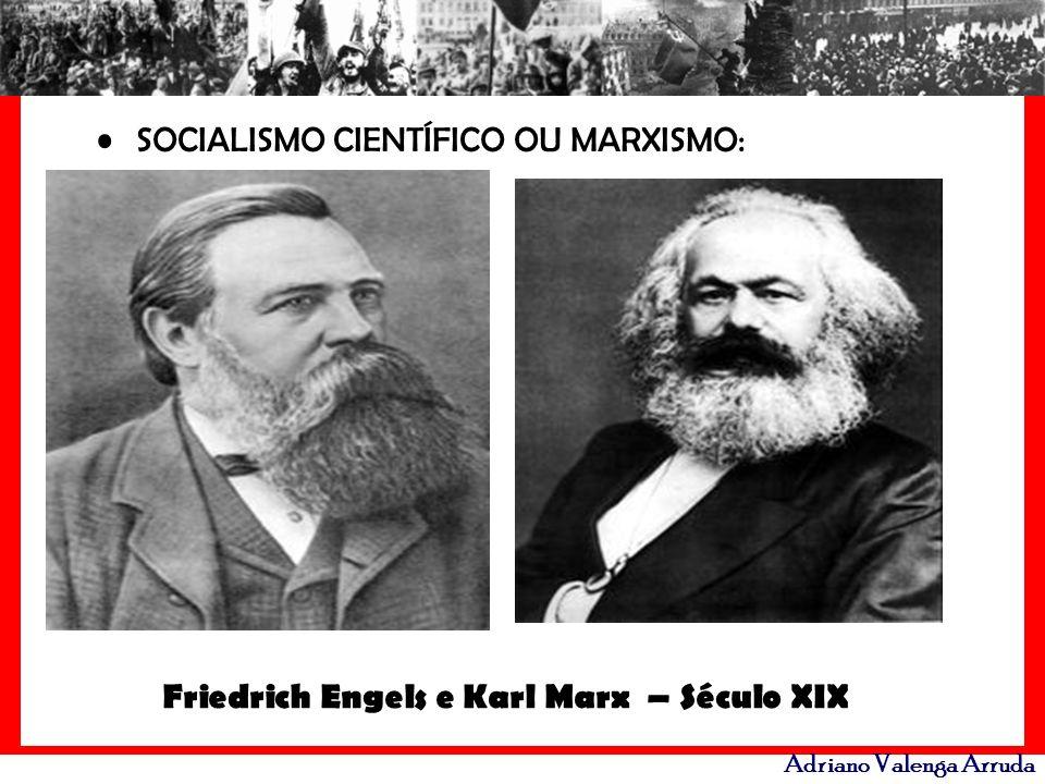 Adriano Valenga Arruda SOCIALISMO CIENTÍFICO OU MARXISMO: Friedrich Engels e Karl Marx – Século XIX