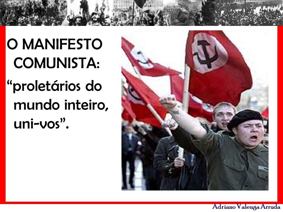 Adriano Valenga Arruda O MANIFESTO COMUNISTA: proletários do mundo inteiro, uni-vos.