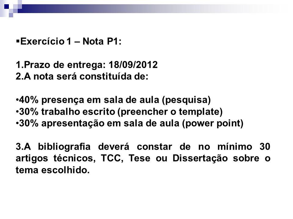 Exercício 1 – Nota P1: 1.Prazo de entrega: 18/09/2012 2.A nota será constituída de: 40% presença em sala de aula (pesquisa) 30% trabalho escrito (pree
