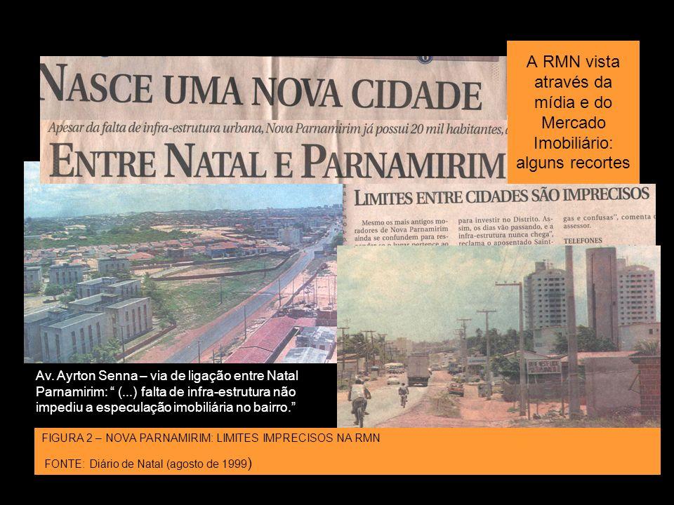 A RMN vista através da mídia e do Mercado Imobiliário: alguns recortes Av. Ayrton Senna – via de ligação entre Natal Parnamirim: (...) falta de infra-