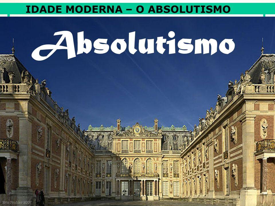 IDADE MODERNA – O ABSOLUTISMO Adriano Valenga Arruda Absolutismo