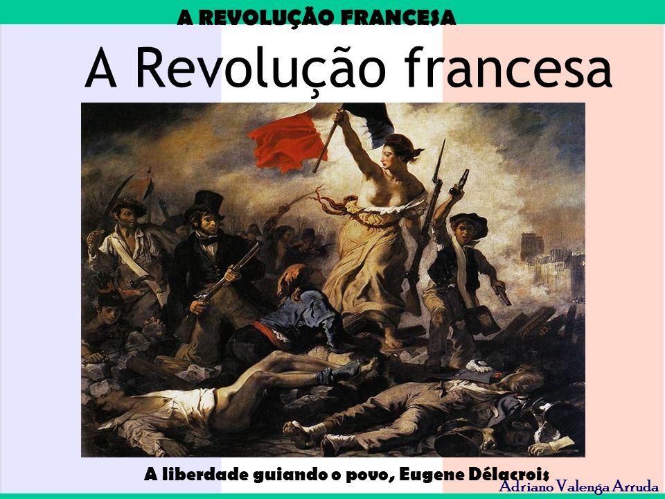 A REVOLUÇÃO FRANCESA Adriano Valenga Arruda O 3º Estado se separou e jurou só se dissolver depois de dar à França uma Constituição - era a Assembléia Nacional Constituinte.