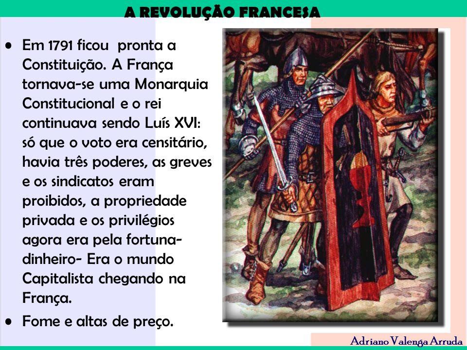 A REVOLUÇÃO FRANCESA Adriano Valenga Arruda Em 1791 ficou pronta a Constituição. A França tornava-se uma Monarquia Constitucional e o rei continuava s