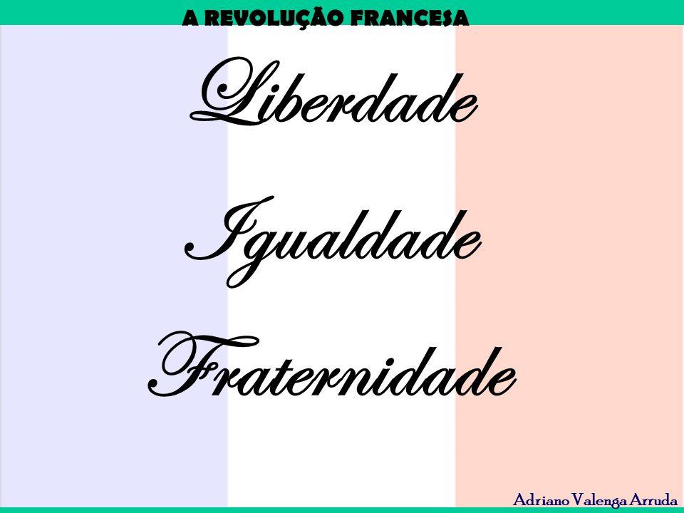 A REVOLUÇÃO FRANCESA Adriano Valenga Arruda