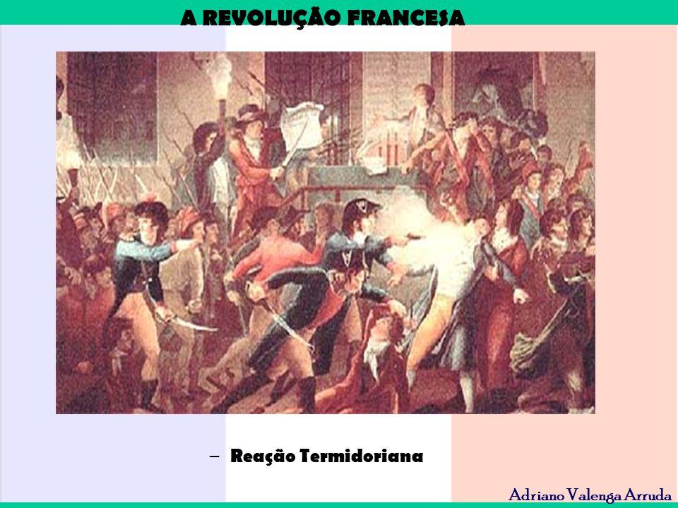 A REVOLUÇÃO FRANCESA Adriano Valenga Arruda – Reação Termidoriana